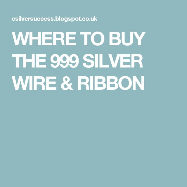 WHERE TO BUY THE 999 SILVER WIRE & RIBBON