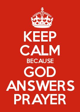 KEEP CALM BECAUSE GOD ANSWERS PRAYER