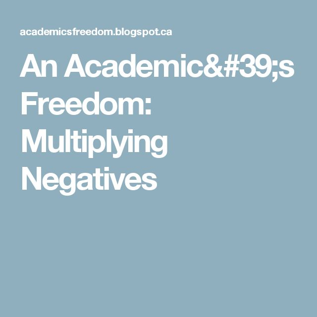 An Academic's Freedom: Multiplying Negatives