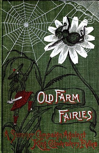 """""""Old Farm Fairies : A Summer Campaign Against King Cobweaver's Pixies"""", McCook, Henry C. (Henry Christopher), 1837-1911, 1895."""