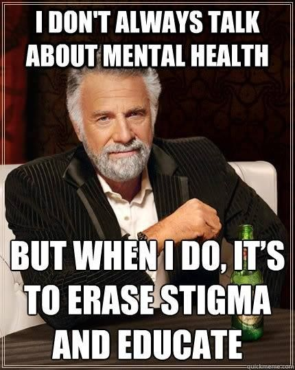 We have to keep talking about it until there is no longer any stigma associated with it.