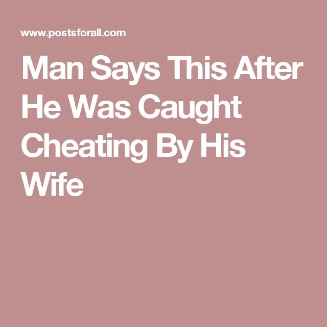 Man Says This After He Was Caught Cheating By His Wife