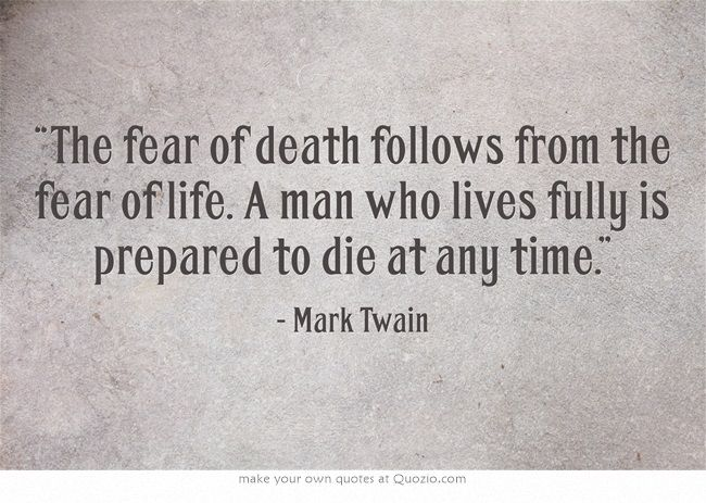 """The fear of death follows from the fear of life. A man who lives fully is prepared to die at any time."""