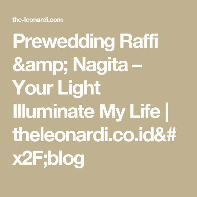 Prewedding Raffi & Nagita – Your Light Illuminate My Life | theleonardi.co.id/blog