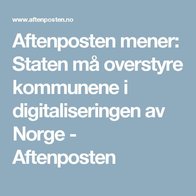 Aftenposten mener: Staten må overstyre kommunene i digitaliseringen av Norge - Aftenposten
