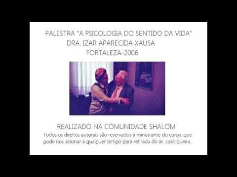 (1) Palestra Dra. Izar Aparecida Xausa - Logoterapia: A Psicologia do Sentido da Vida - Parte 1 de 2 - YouTube