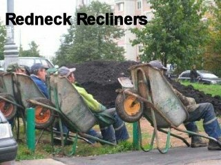 redneck...recliner..I wonder why lazy boy didnt think of this ..lol