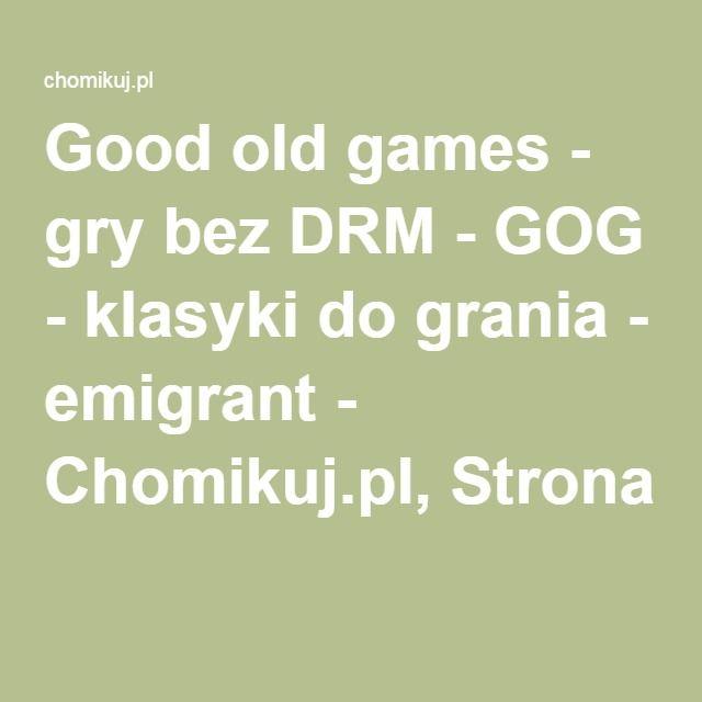 Good old games - gry bez DRM - GOG - klasyki do grania - emigrant - Chomikuj.pl, Strona 7