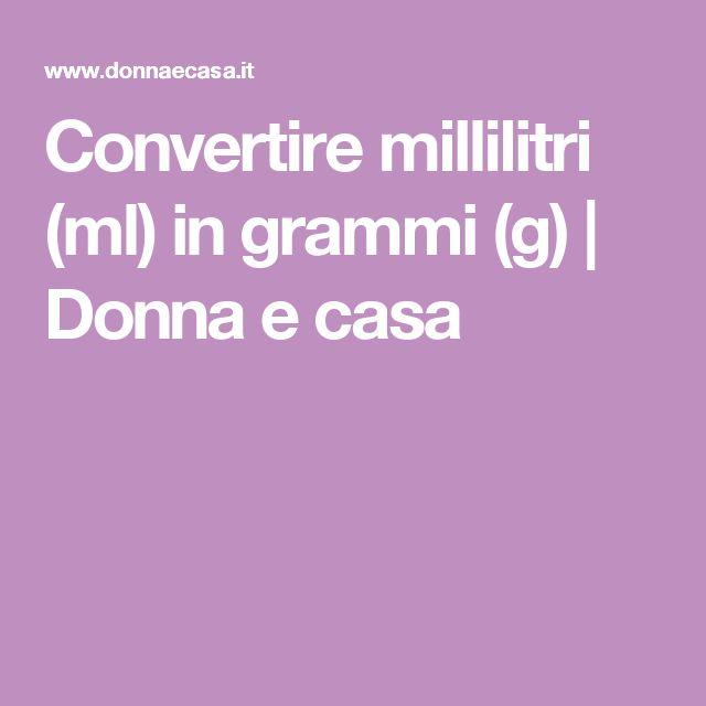 Convertire millilitri (ml) in grammi (g) | Donna e casa
