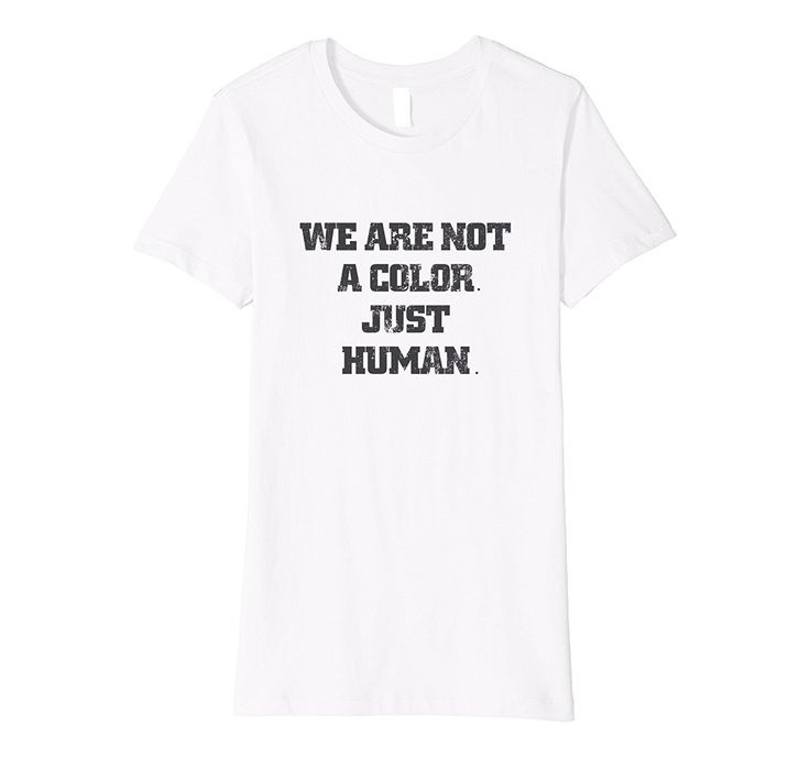 We are not Color.Just Human Anti racism Equality T Shirt