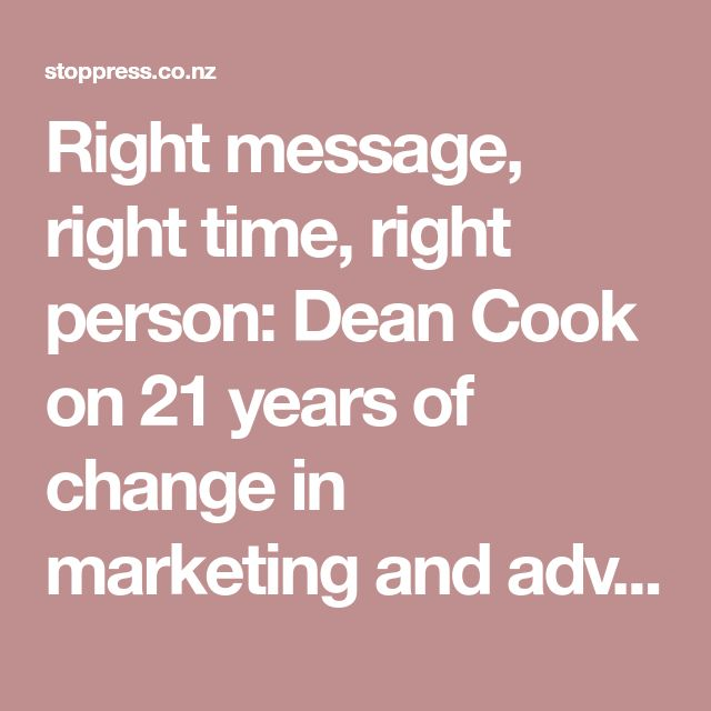 Right message, right time, right person: Dean Cook on 21 years of change in marketing and advertising