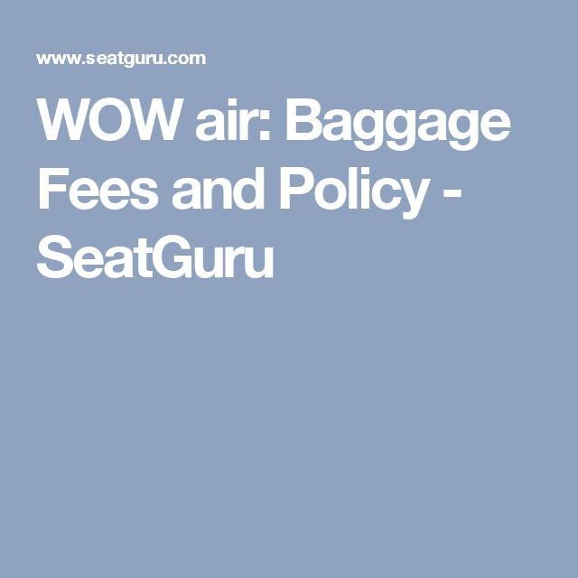 WOW air: Baggage Fees and Policy - SeatGuru