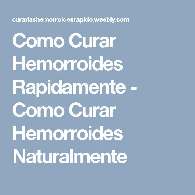 Como Curar Hemorroides Rapidamente - Como Curar Hemorroides Naturalmente
