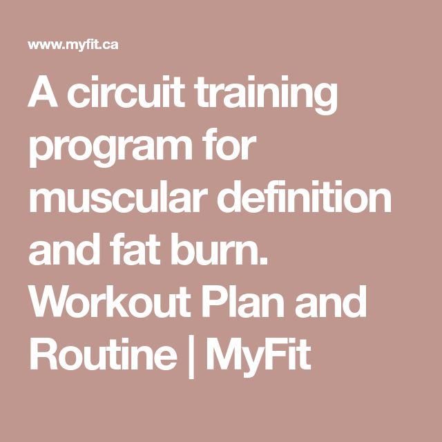 A circuit training program for muscular definition and fat burn. Workout Plan and Routine | MyFit