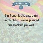 Ein Pool riecht erst dann nach Chlor, wenn jemand ins Becken pinkelt.