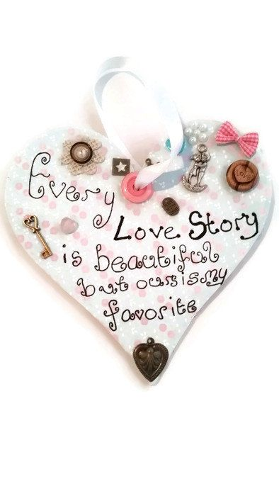 This is a special handmade plaque for the one you love, with the love quote  Every love story is beautiful but yours is my favorite This hanging