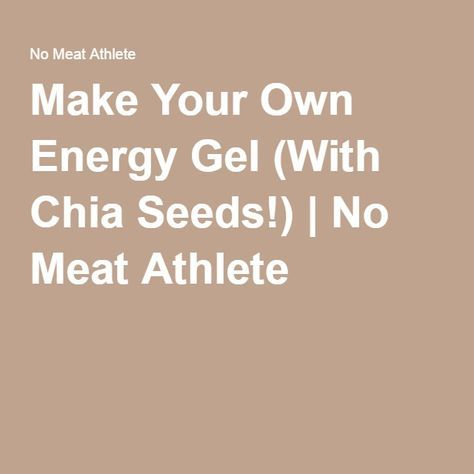 Make Your Own Energy Gel (With Chia Seeds!) | No Meat Athlete