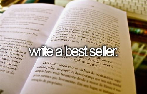 Write a Best Seller.: Writing A Novels Buckets Lists, Dreams, Be Love Buckets Lists, Bucketlist 3, Buckets Lists Finish A Puzzles, Hope Someday, Bucketlist D, Children Book, How To Writing A Book Novels