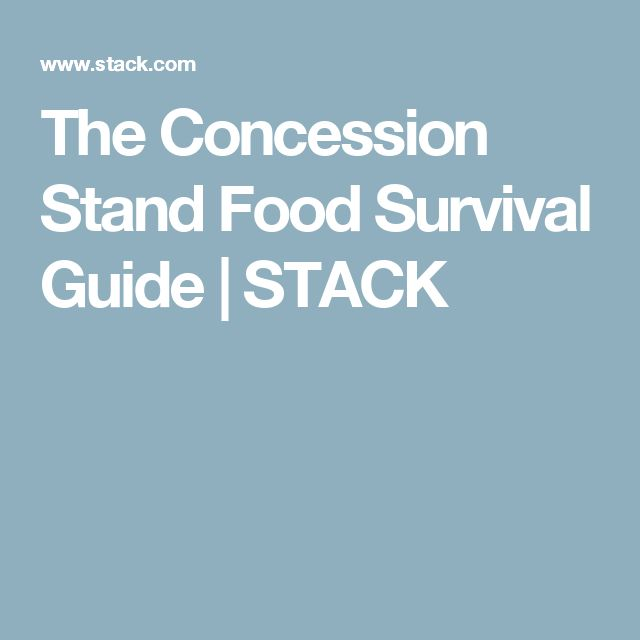 The Concession Stand Food Survival Guide   STACK                              …