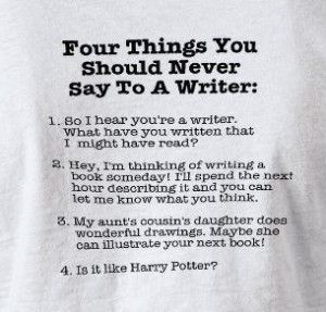 Four Things You Should Never Say To A WriterWriters Humor, Girls Tshirt, Gift, Accurate T Shirts, Writers Cafes, Wordy Things, Writers Corner, Harry Potter, Book Community