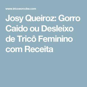 Josy Queiroz: Gorro Caido ou Desleixo de Tricô Feminino com Receita