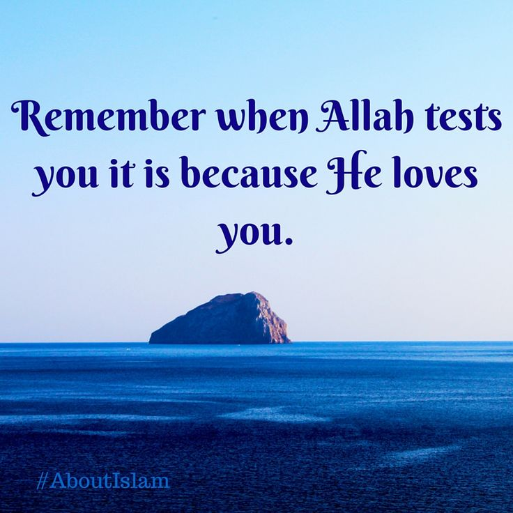 All tests are because Allah loves you!                                                                                                                                                      More