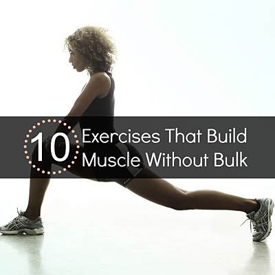 10 Exercises That Build Muscle Without Bulk: A metabolism-boosting workout that builds strength and tones your abdominals, back, thighs, butt and arms.