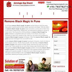 Black Magic in Pune,  In old time  remove black magic in pune  market famous with the name kala jadoo & performed by black magic specialist astrologer.