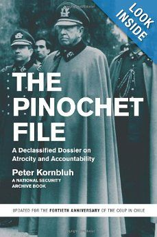 The Pinochet File: A Declassified Dossier on Atrocity and Accountability: Peter Kornbluh: 9781595589125: Amazon.com: Books