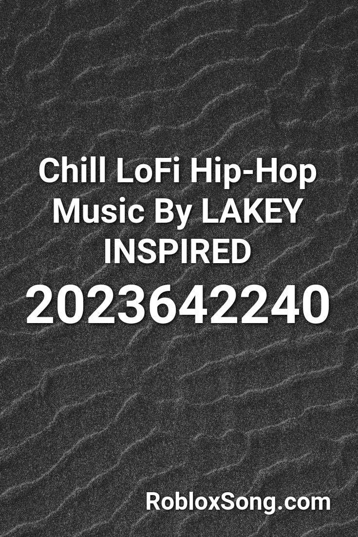 Chill Lofi Hip Hop Music By Lakey Inspired Roblox Id Roblox Music Codes In 2021 Hip Hop Music Hip Hop Rap Songs