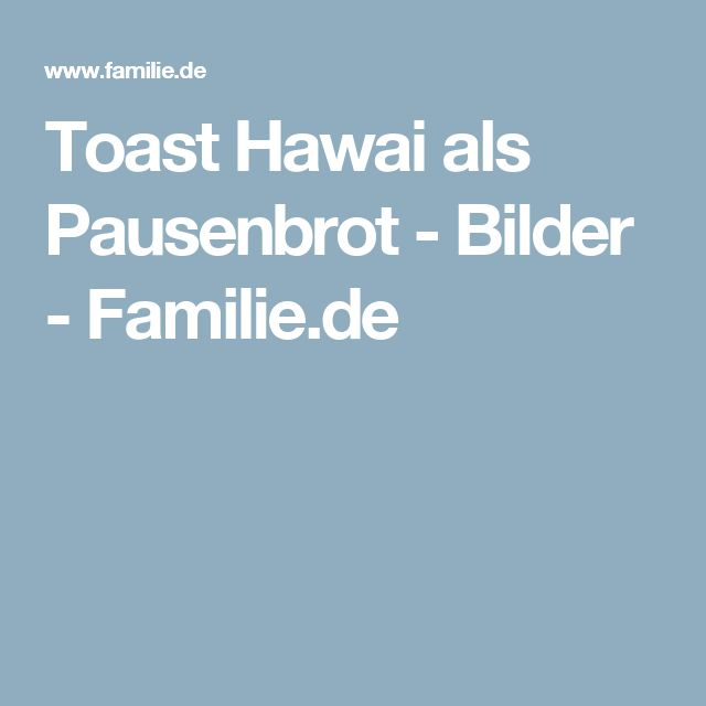 Toast Hawai als Pausenbrot - Bilder - Familie.de