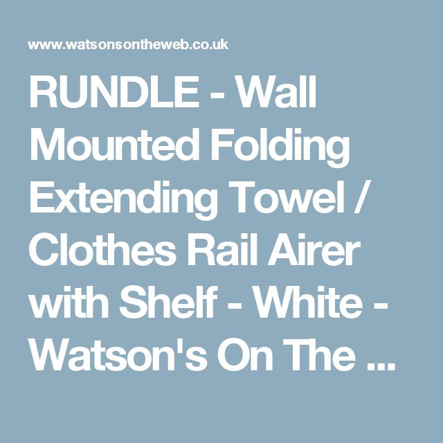RUNDLE - Wall Mounted Folding Extending Towel / Clothes Rail Airer with Shelf - White - Watson's On The Web - Furniture, Storage and Homewares