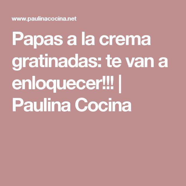 Papas a la crema gratinadas: te van a enloquecer!!! | Paulina Cocina