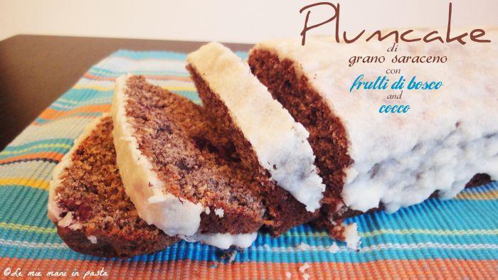 Plumcake di grano saraceno con frutti di bosco e cocco