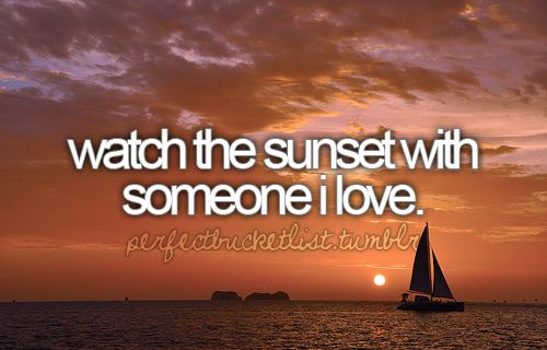 watch the sunset with someone i love