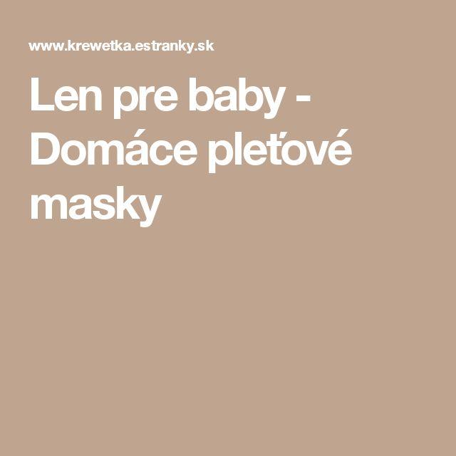 Len pre baby - Domáce pleťové masky