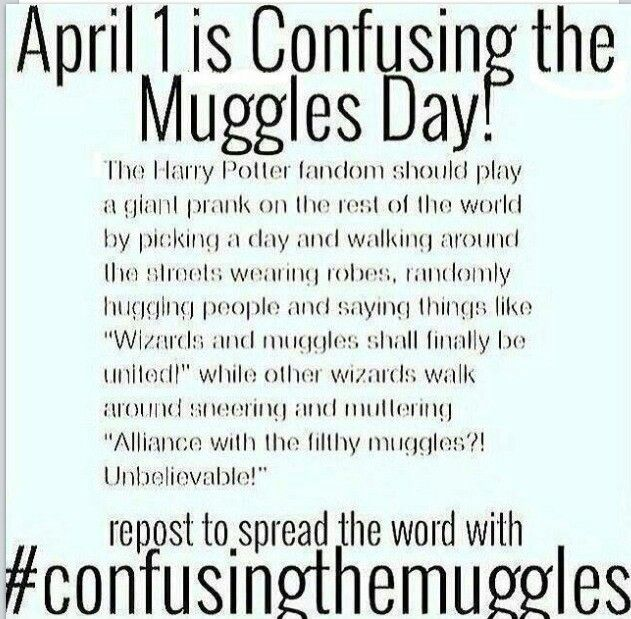 Confusing the muggles day, april 1st...WE SHOULD TOTALLY DO THIS! <<< YUSSSS!!!