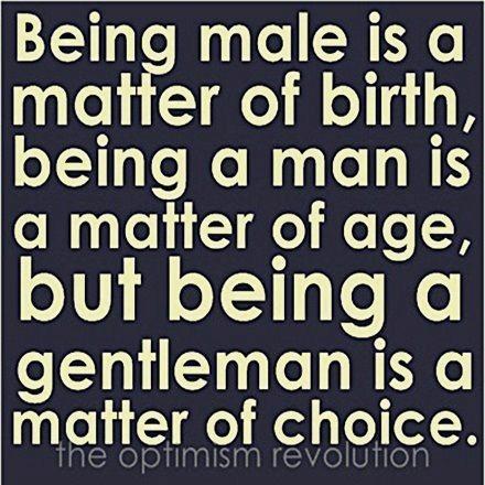 being a gentleman is a matter of choice.