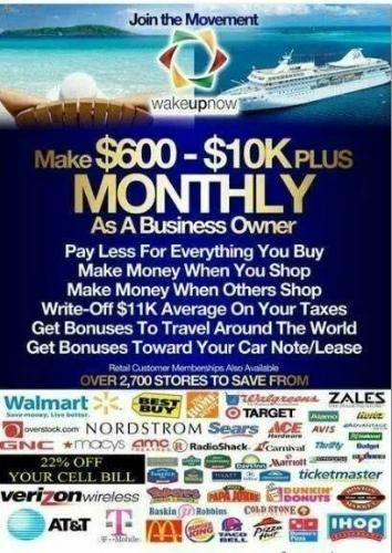 ************************************************    WAKE UP NOW  IS HELPING PEOPLE SAVE, MANAGE, AND MAKE MONEY!!   $600-$1000/MONTH FOR LIFE.      We Get Paid To Shop and Paid to Travel  22% off Cell Phone Bills  65%-90% Off Travel Discounts (including car rentals, flights, and hotels)  Grocery disconunts  Huge Tax dedcutions  Tax Bot and Financing Tools to Manage Your Money    It's Time to Wake Up Now and Change Your Life!!  $0.00 USD