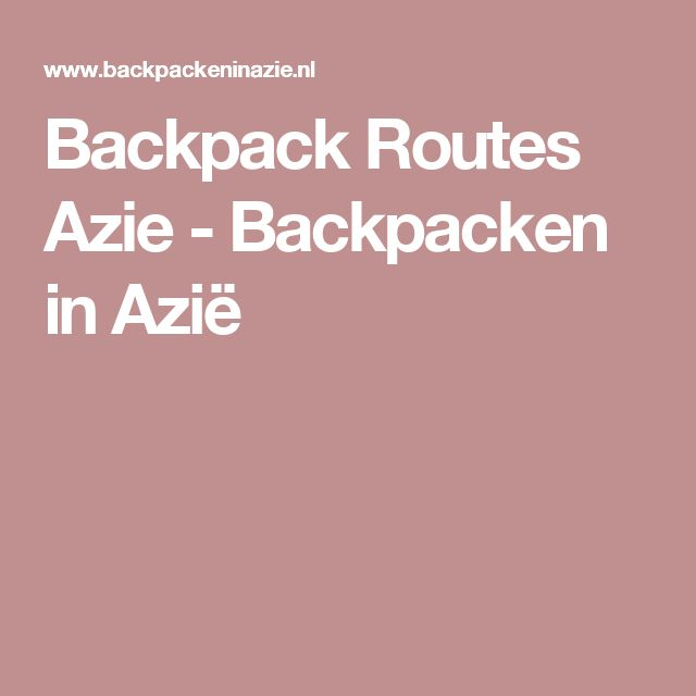 Backpack Routes Azie - Backpacken in Azië