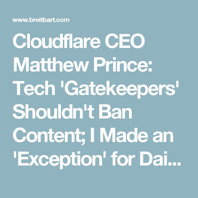 Cloudflare CEO Matthew Prince: Tech 'Gatekeepers' Shouldn't Ban Content; I Made an 'Exception' for Daily Stormer