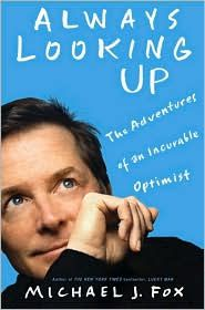 Inspiring - Always looking up: The Adventures of an Incurable Optimist, Michael J Fox.
