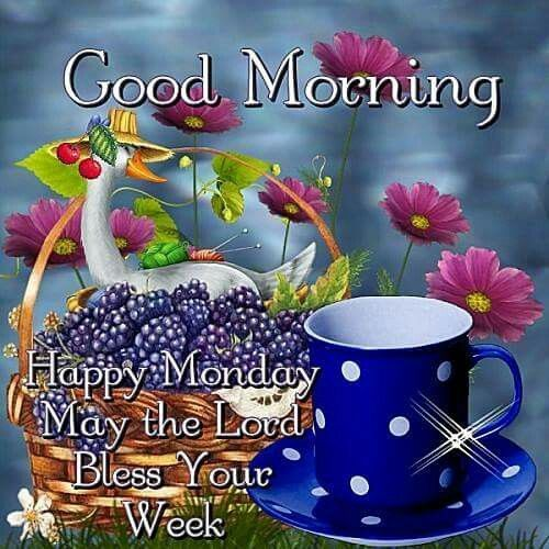 Good Morning, Happy Monday, May The Lord Bless Your Week