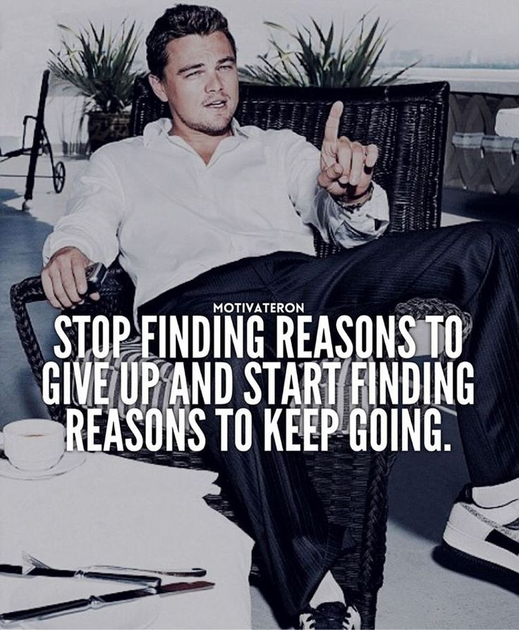 Start finding reasons to keep going!