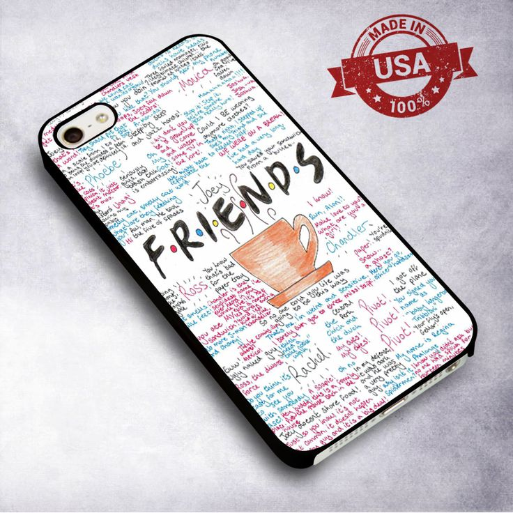 Awesome Friends TV Show Quotes - For iPhone 4/ 4S/ 5/ 5S/ 5SE/ 5C/ 6/ 6S/ 6 PLUS/ 6S PLUS/ 7/ 7 PLUS Case And Samsung Galaxy Case