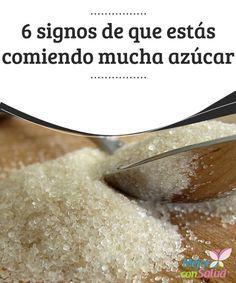 6 signos de que estás comiendo mucha azúcar  Los signos de que estás comiendo mucha azúcar son muy similares a los que provocan la adicción a las drogas. Esto se agrava cuando casi todos los alimentos se adulteran con esta sustancia, con el objetivo de crear este efecto