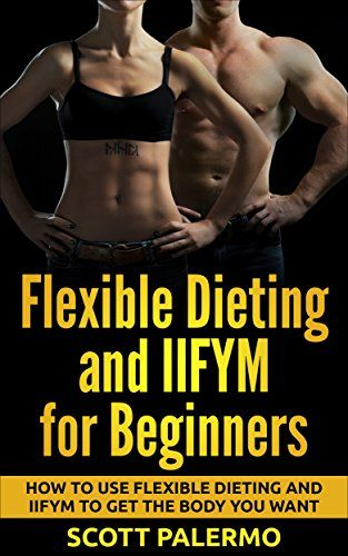 Flexible Dieting and IIFYM for Beginners: How to Use Flexible Dieting and IIFYM to Get the Body You Want (IIFYM, Flexible dieting, diets and weight loss, ... fat loss, flexible diets for weight loss) - http://www.dietingstore.com/flexible-dieting-and-iifym-for-beginners-how-to-use-flexible-dieting-and-iifym-to-get-the-body-you-want-iifym-flexible-dieting-diets-and-weight-loss-fat-loss-flexible-diets-for-weight-loss-8/ Health, Fitness & Dieting Product Features He