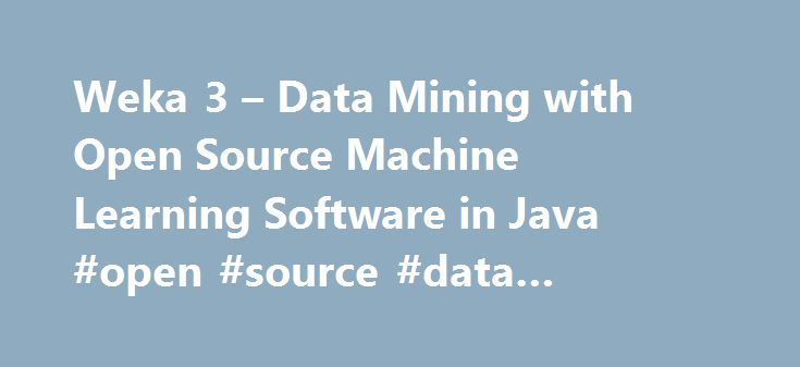 Weka 3 – Data Mining with Open Source Machine Learning Software in Java #open #source #data #mining #software http://malta.remmont.com/weka-3-data-mining-with-open-source-machine-learning-software-in-java-open-source-data-mining-software/  # Downloading and installing Weka There are two versions of Weka: Weka 3.8 is the latest stable version, and Weka 3.9 is the development version. For the bleeding edge, it is also possible to download nightly snapshots. Stable versions receive only bug…