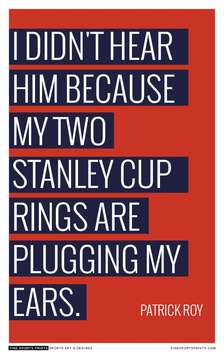 """""""Patrick Roy Quote on Print. See more at www.finesportsprints.com #roy #sportsquote #canadiens"""""""