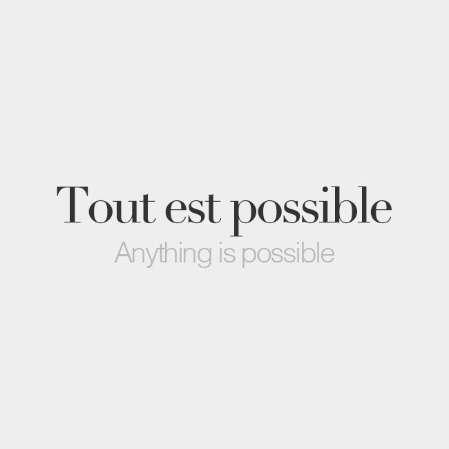 Tout est possible | Anything is possible | /tu.t‿ɛ po.sibl/